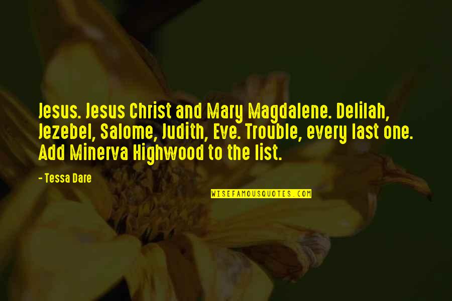 Tessa Dare Quotes By Tessa Dare: Jesus. Jesus Christ and Mary Magdalene. Delilah, Jezebel,