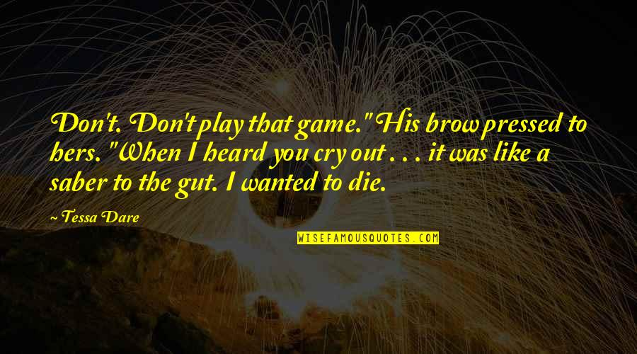 "Tessa Dare Quotes By Tessa Dare: Don't. Don't play that game."" His brow pressed"