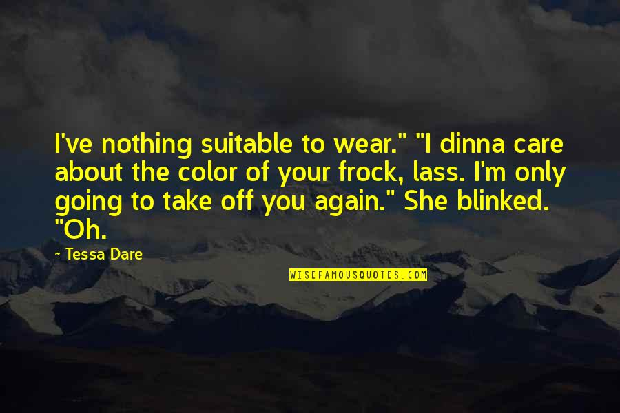 "Tessa Dare Quotes By Tessa Dare: I've nothing suitable to wear."" ""I dinna care"