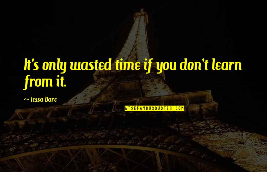 Tessa Dare Quotes By Tessa Dare: It's only wasted time if you don't learn