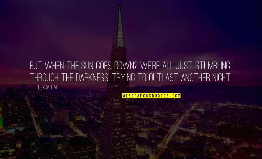 Tessa Dare Quotes By Tessa Dare: But when the sun goes down? We're all