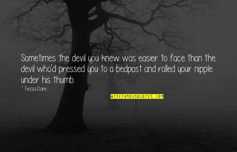 Tessa Dare Quotes By Tessa Dare: Sometimes the devil you knew was easier to