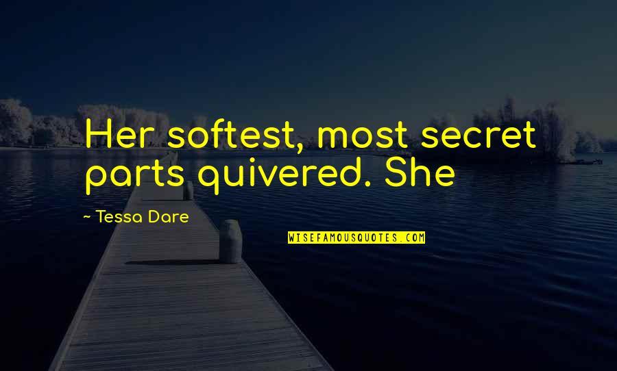 Tessa Dare Quotes By Tessa Dare: Her softest, most secret parts quivered. She