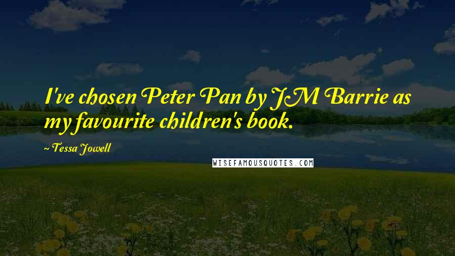 Tessa Jowell quotes: I've chosen Peter Pan by JM Barrie as my favourite children's book.
