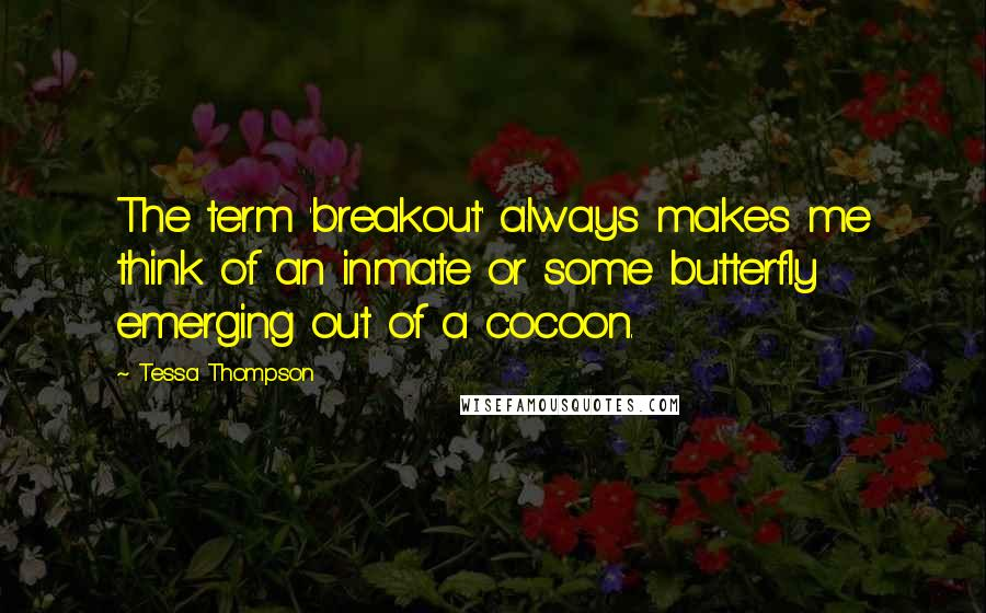 Tessa Thompson quotes: The term 'breakout' always makes me think of an inmate or some butterfly emerging out of a cocoon.