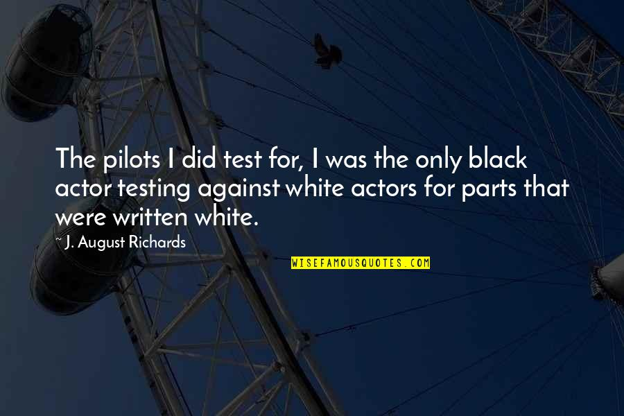 Test Pilots Quotes By J. August Richards: The pilots I did test for, I was