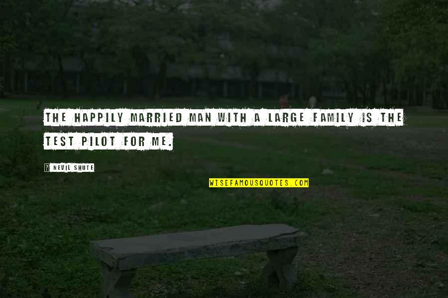 Test Pilots Quotes By Nevil Shute: The happily married man with a large family