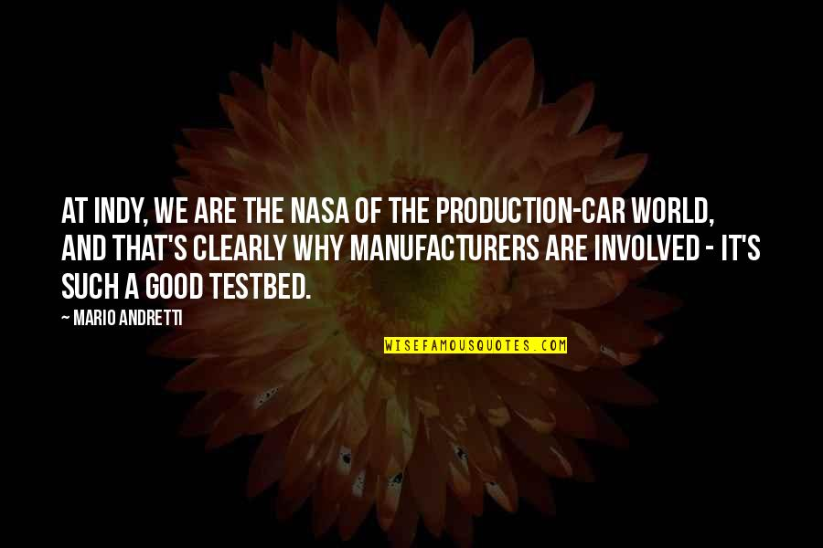 Testbed Quotes By Mario Andretti: At Indy, we are the NASA of the