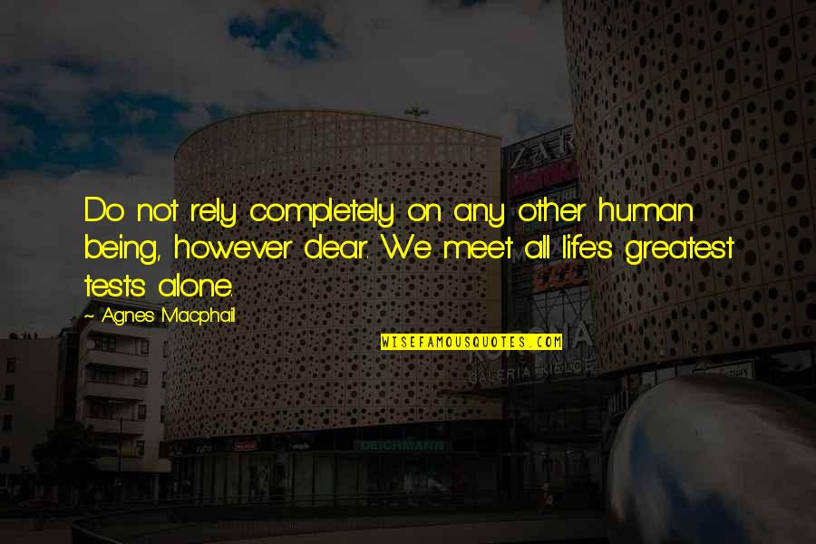 Tests In Life Quotes By Agnes Macphail: Do not rely completely on any other human