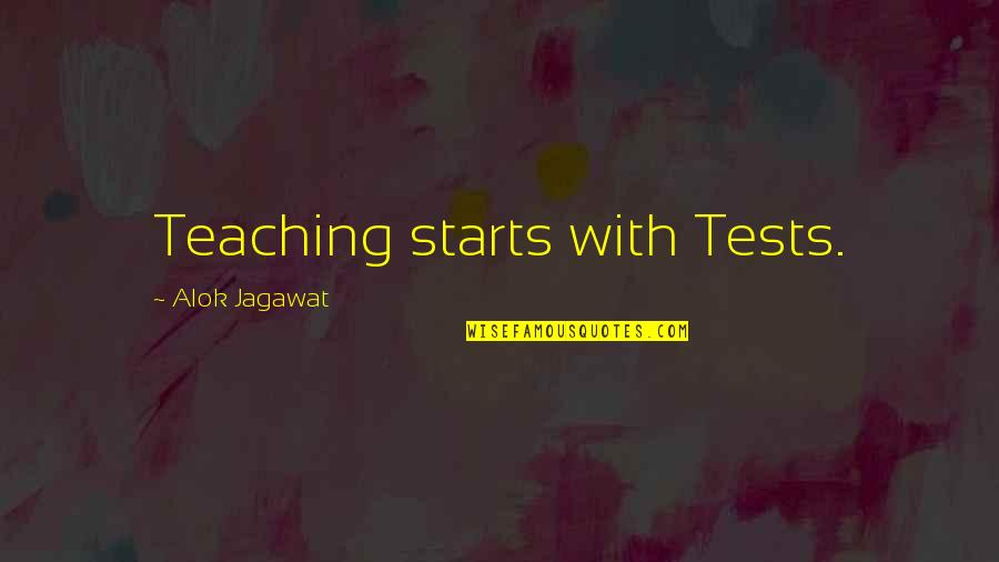 Tests In Life Quotes By Alok Jagawat: Teaching starts with Tests.