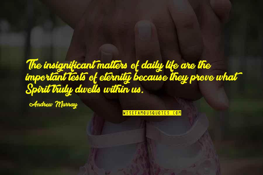 Tests In Life Quotes By Andrew Murray: The insignificant matters of daily life are the