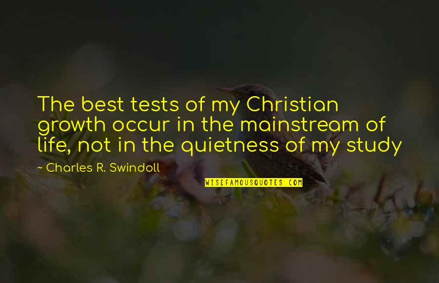 Tests In Life Quotes By Charles R. Swindoll: The best tests of my Christian growth occur