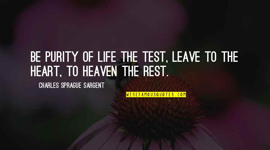 Tests In Life Quotes By Charles Sprague Sargent: Be purity of life the test, leave to