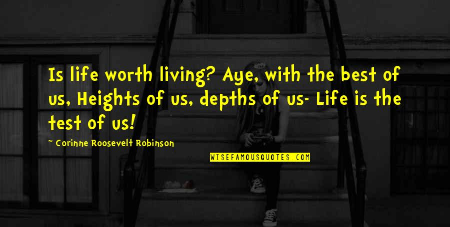 Tests In Life Quotes By Corinne Roosevelt Robinson: Is life worth living? Aye, with the best
