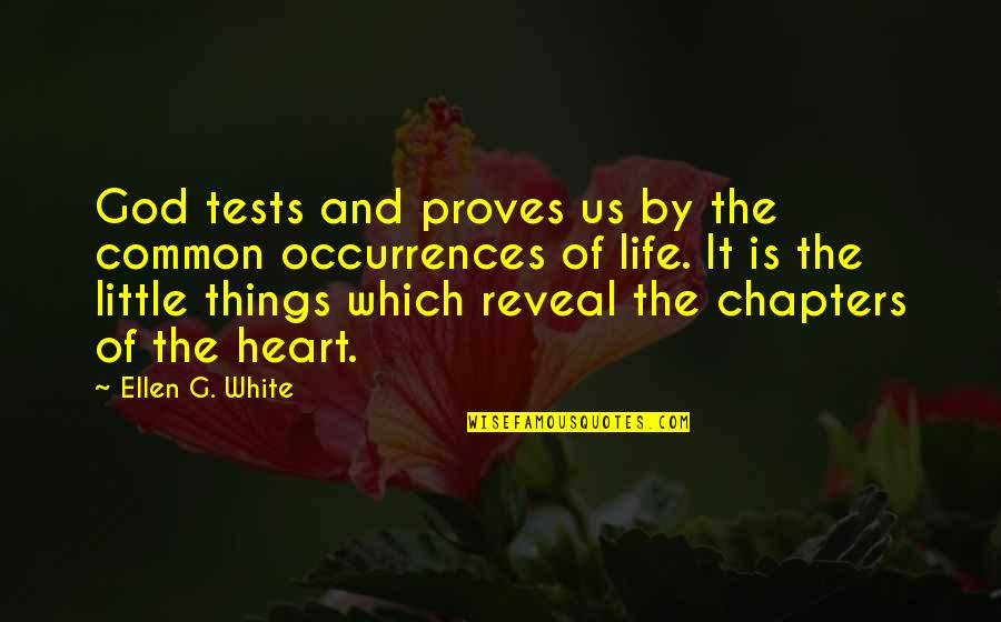 Tests In Life Quotes By Ellen G. White: God tests and proves us by the common