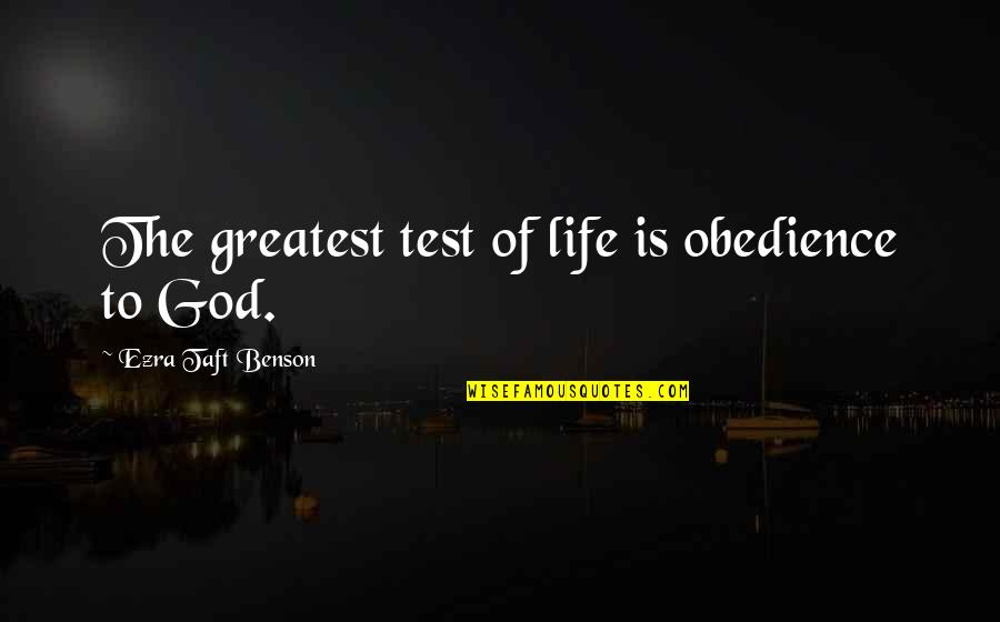 Tests In Life Quotes By Ezra Taft Benson: The greatest test of life is obedience to