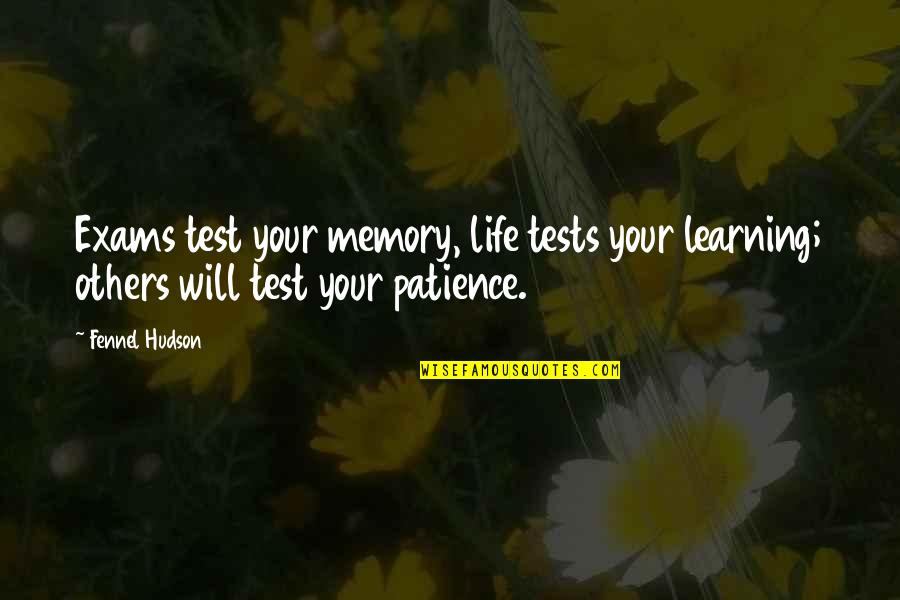 Tests In Life Quotes By Fennel Hudson: Exams test your memory, life tests your learning;
