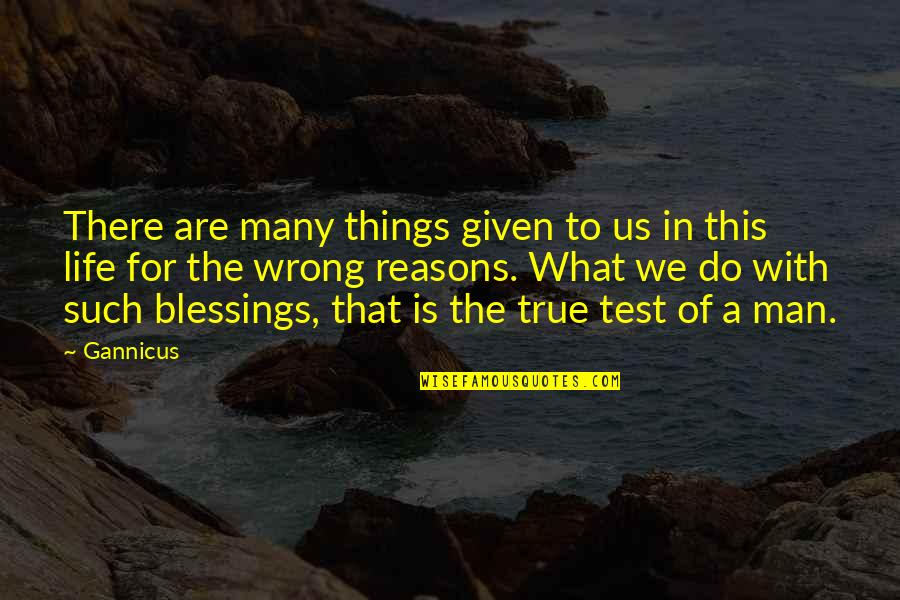 Tests In Life Quotes By Gannicus: There are many things given to us in
