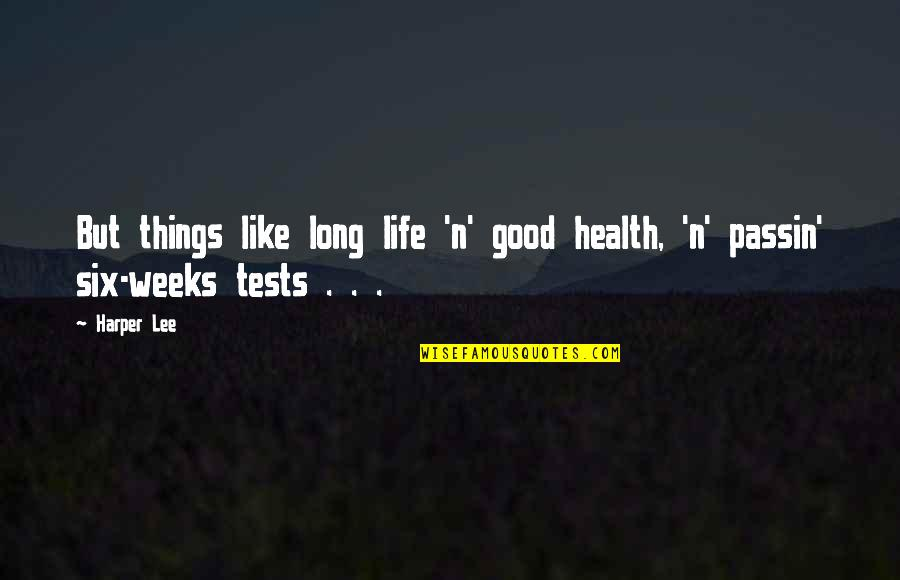 Tests In Life Quotes By Harper Lee: But things like long life 'n' good health,
