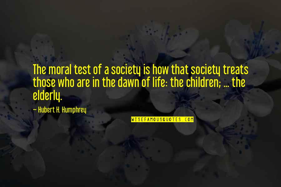 Tests In Life Quotes By Hubert H. Humphrey: The moral test of a society is how