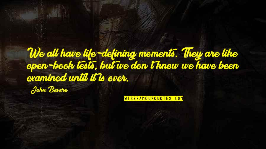 Tests In Life Quotes By John Bevere: We all have life-defining moments. They are like