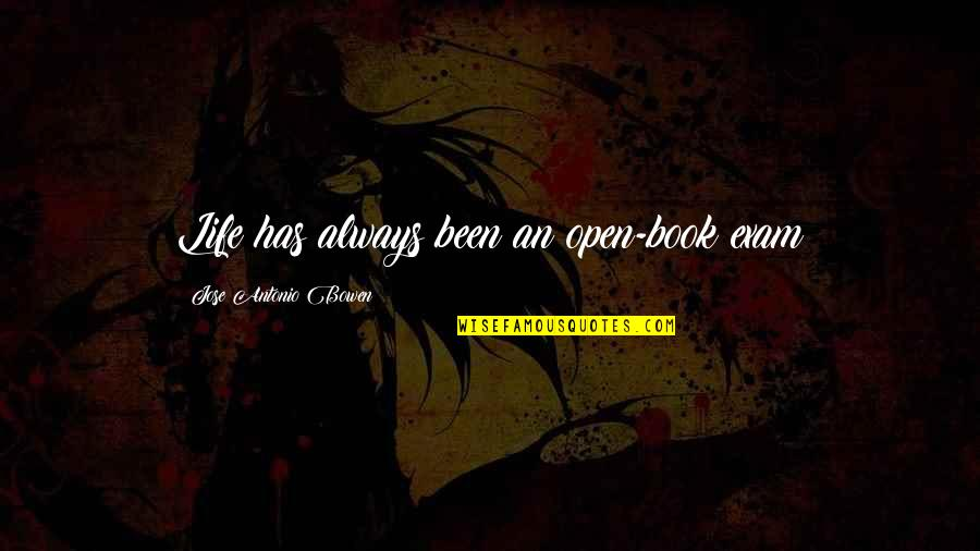 Tests In Life Quotes By Jose Antonio Bowen: Life has always been an open-book exam