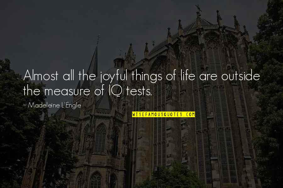 Tests In Life Quotes By Madeleine L'Engle: Almost all the joyful things of life are