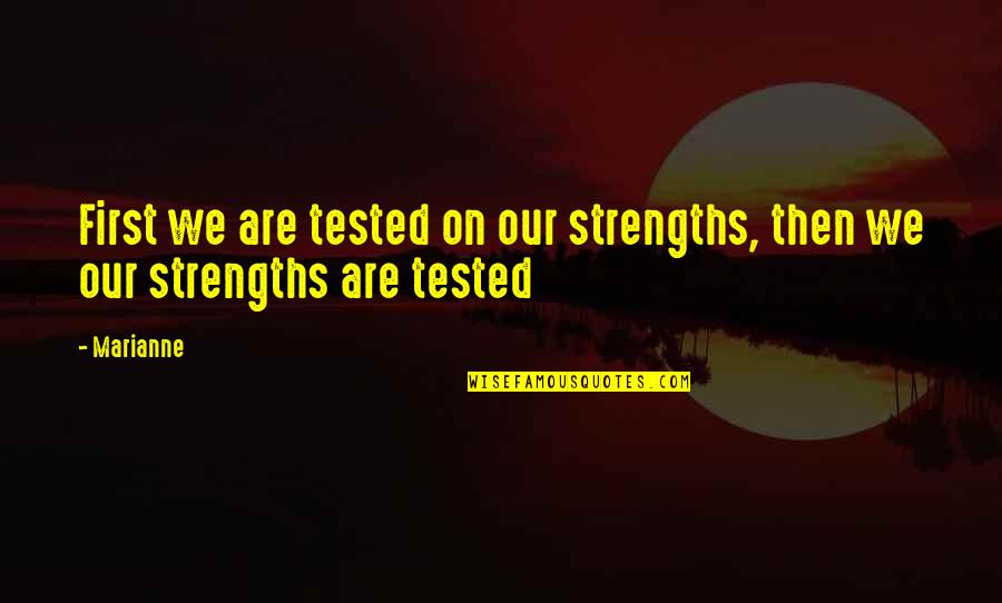 Tests In Life Quotes By Marianne: First we are tested on our strengths, then