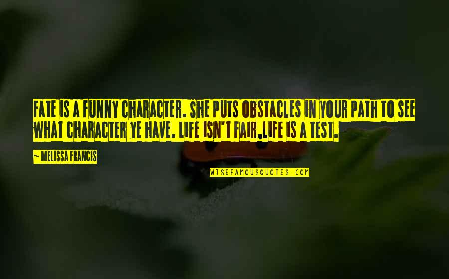 Tests In Life Quotes By Melissa Francis: Fate is a funny character. She puts obstacles