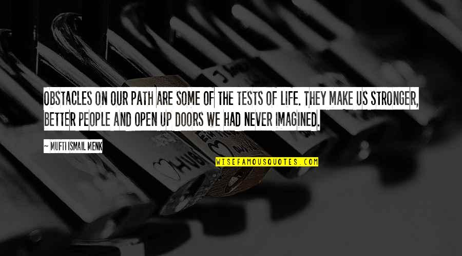 Tests In Life Quotes By Mufti Ismail Menk: Obstacles on our path are some of the