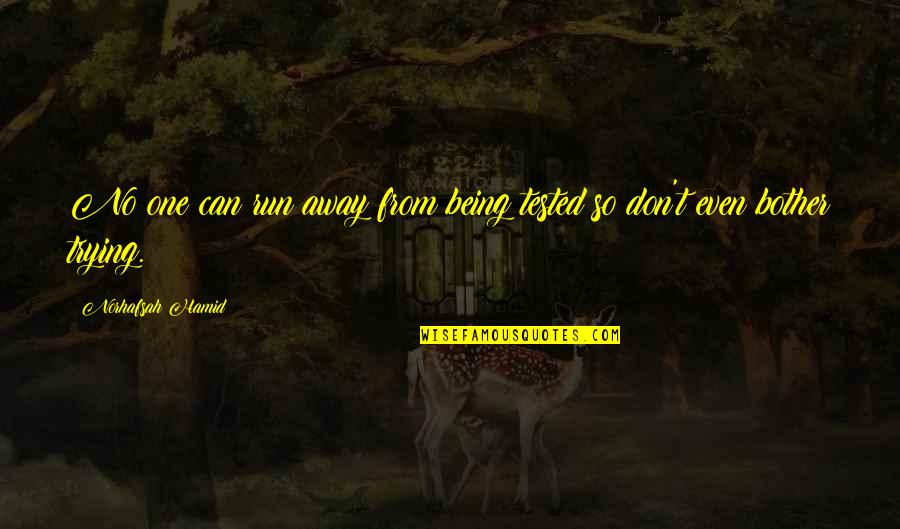 Tests In Life Quotes By Norhafsah Hamid: No one can run away from being tested