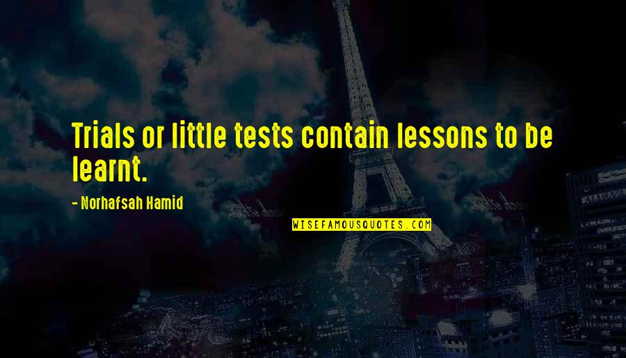 Tests In Life Quotes By Norhafsah Hamid: Trials or little tests contain lessons to be