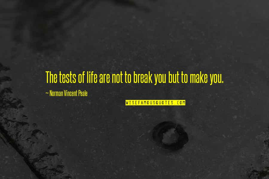 Tests In Life Quotes By Norman Vincent Peale: The tests of life are not to break