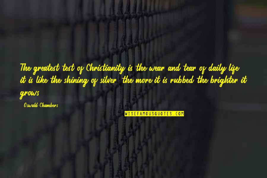 Tests In Life Quotes By Oswald Chambers: The greatest test of Christianity is the wear