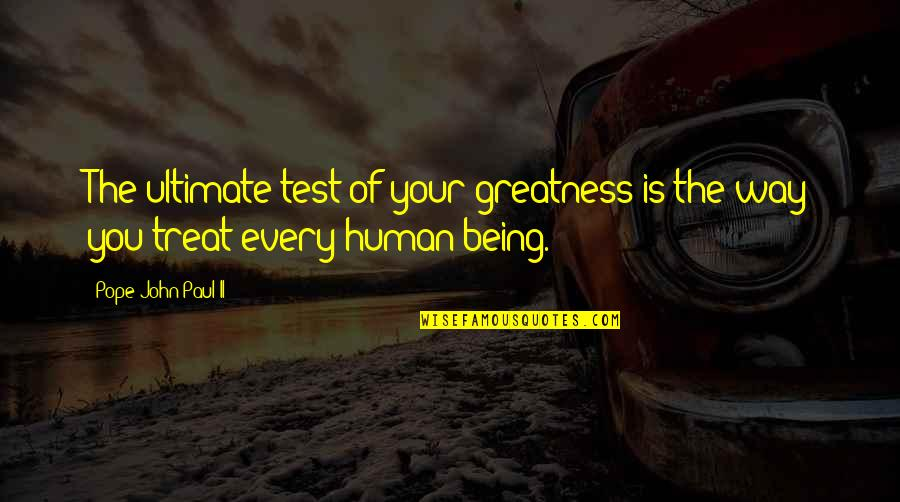 Tests In Life Quotes By Pope John Paul II: The ultimate test of your greatness is the