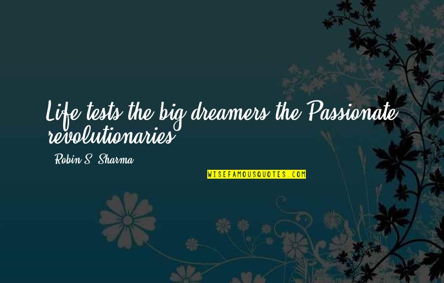 Tests In Life Quotes By Robin S. Sharma: Life tests the big dreamers the Passionate revolutionaries.