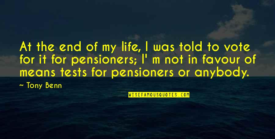 Tests In Life Quotes By Tony Benn: At the end of my life, I was