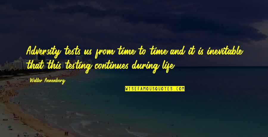 Tests In Life Quotes By Walter Annenberg: Adversity tests us from time to time and