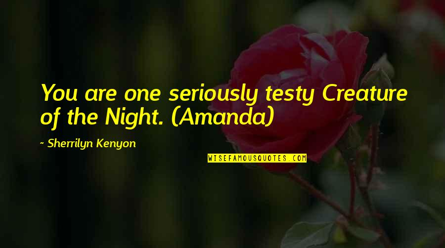 Testy Quotes By Sherrilyn Kenyon: You are one seriously testy Creature of the