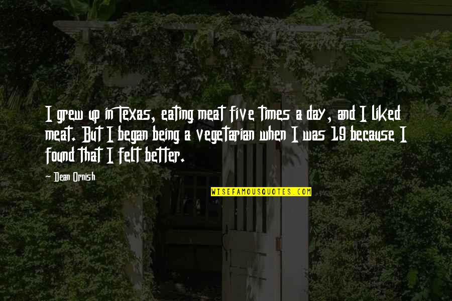 Texas Being The Best Quotes By Dean Ornish: I grew up in Texas, eating meat five