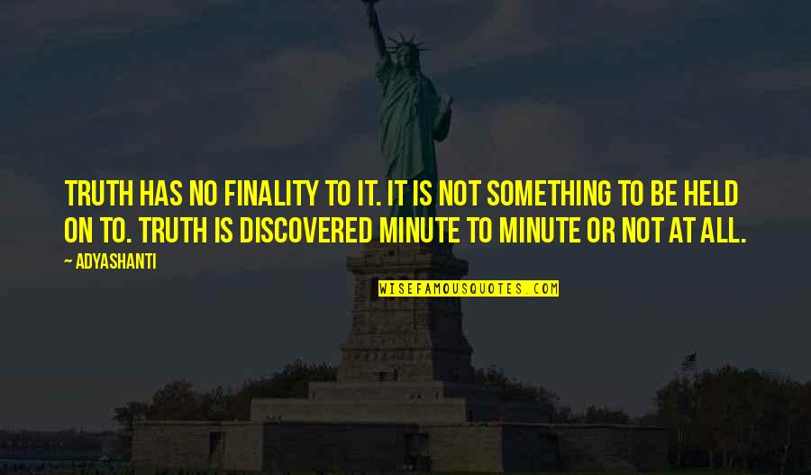 Texas Big Quotes By Adyashanti: Truth has no finality to it. It is