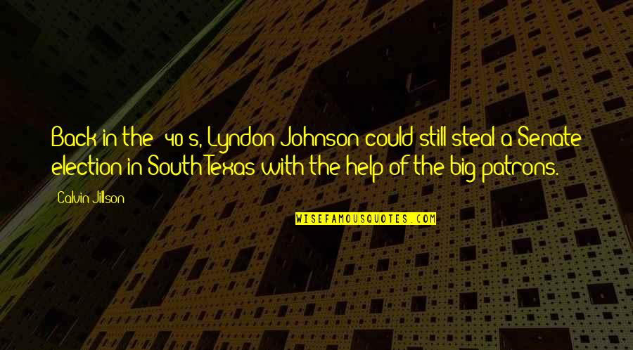 Texas Big Quotes By Calvin Jillson: Back in the '40's, Lyndon Johnson could still