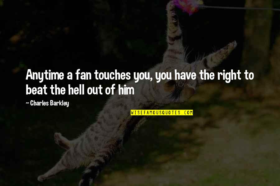 Texas Big Quotes By Charles Barkley: Anytime a fan touches you, you have the