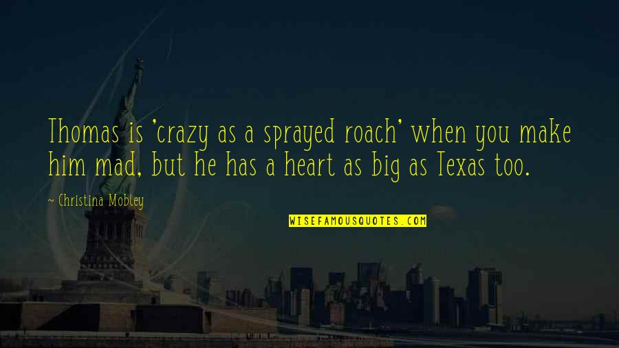Texas Big Quotes By Christina Mobley: Thomas is 'crazy as a sprayed roach' when