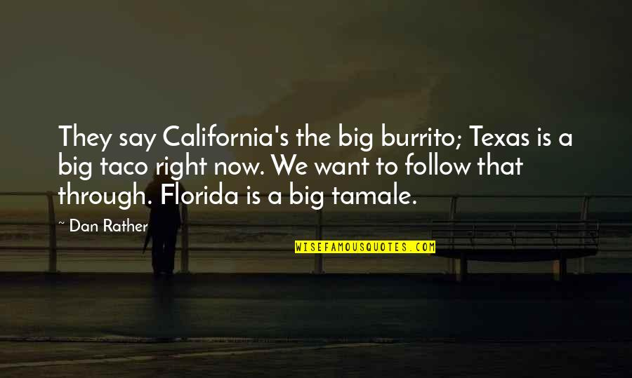 Texas Big Quotes By Dan Rather: They say California's the big burrito; Texas is