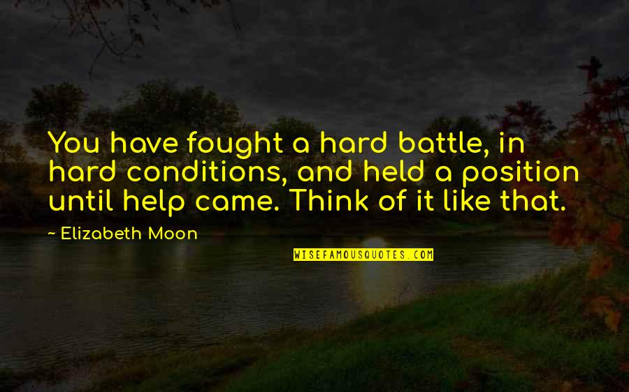 Texas Big Quotes By Elizabeth Moon: You have fought a hard battle, in hard