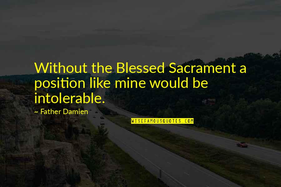 Texas Big Quotes By Father Damien: Without the Blessed Sacrament a position like mine