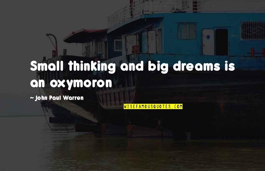 Texas Big Quotes By John Paul Warren: Small thinking and big dreams is an oxymoron