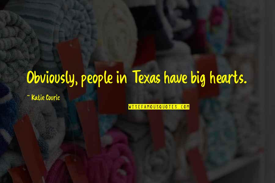 Texas Big Quotes By Katie Couric: Obviously, people in Texas have big hearts.