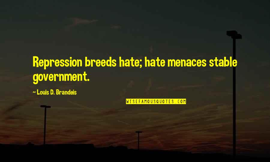 Texas Big Quotes By Louis D. Brandeis: Repression breeds hate; hate menaces stable government.